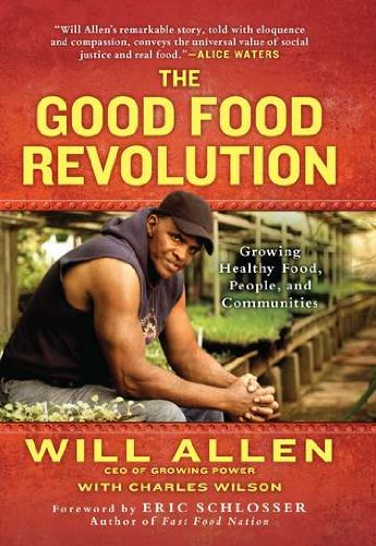 The Good Food Revolution: Growing Healthy Food, People, and Communities