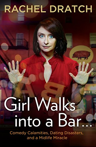 9781592407118: Girl Walks into a Bar . . .: Comedy Calamities, Dating Disasters, and a Midlife Miracle