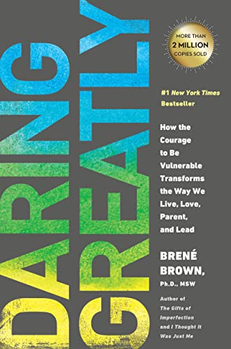 Daring Greatly: How the Courage to Be Vulnerable Transforms the Way We Live, Love, Parent, and Lead...