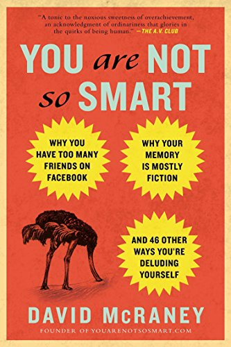 9781592407361: You Are Not So Smart: Why You Have Too Many Friends on Facebook, Why Your Memory Is Mostly Fiction, an d 46 Other Ways You're Deluding Yourself