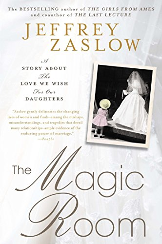 The Magic Room: A Story About the Love We Wish for Our Daughters: Zaslow, Jeffrey
