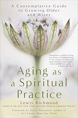 9781592407477: Aging as a Spiritual Practice: A Contemplative Guide to Growing Older and Wiser