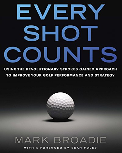 9781592407507: Every Shot Counts: Using the Revolutionary Strokes Gained Approach to Improve Your Golf Performance and Strategy