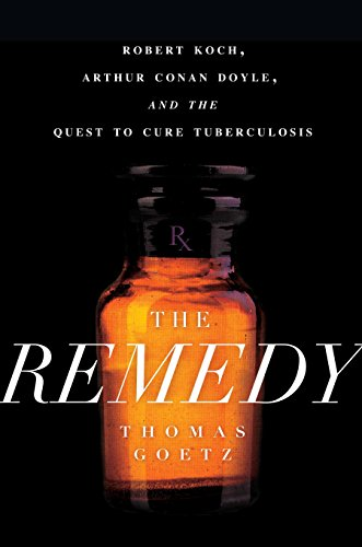 The Remedy: Robert Koch, Arthur Conan Doyle,: Goetz, Thomas