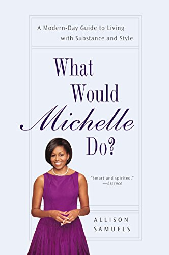 9781592407583: What Would Michelle Do?: A Modern-Day Guide to Living with Substance and Style