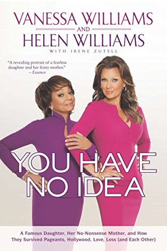 9781592407590: You Have No Idea: A Famous Daughter, Her No-nonsense Mother, and How They Survived Pageants, Holly wood, Love, Loss (and Each Other)