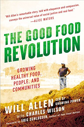 The Good Food Revolution: Growing Healthy Food,: Will Allen
