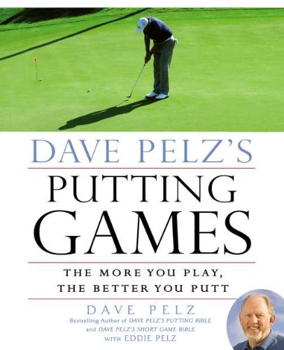 9781592407705: Dave Pelz's Putting Games: The More You Play, the Better You Putt