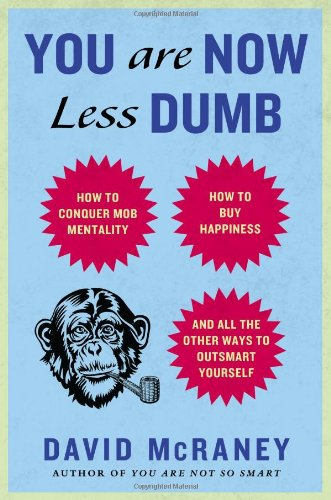 9781592408054: You Are Now Less Dumb: How to Conquer Mob Mentality, How to Buy Happiness, and All the Other Ways to Outsmart Yourself
