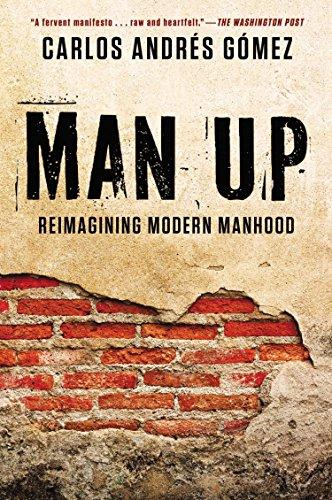 Man Up: Reimagining Modern Manhood: Gomez, Carlos Andres