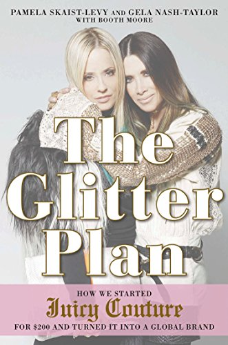 9781592408092: The Glitter Plan: How We Started Juicy Couture for $200 and Turned It into a Global Brand