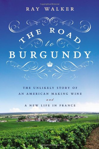 9781592408122: The Road to Burgundy: The Unlikely Story of an American Making Wine and a New Life in France