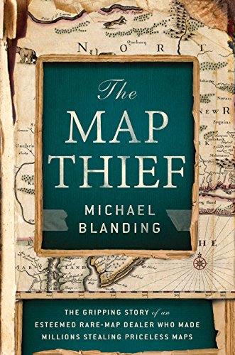 9781592408177: The Map Thief: The Gripping Story of an Esteemed Rare-Map Dealer Who Made Millions Stealing Priceless Maps