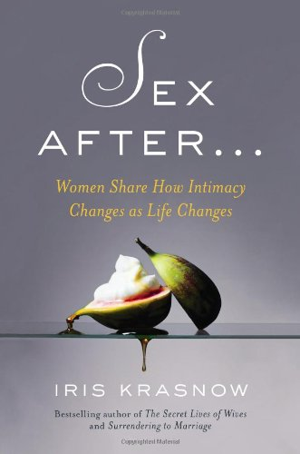 Sex After . . .: Women Share How Intimacy Changes as Life Changes (SIGNED): Krasnow, Iris