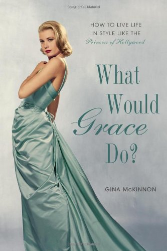 9781592408283: What Would Grace Do?: How to Live Life in Style Like the Princess of Hollywood