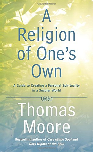 9781592408290: A Religion of One's Own: A Guide to Creating a Personal Spirituality in a Secular World