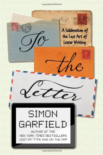 9781592408351: To the Letter: A Celebration of the Lost Art of Letter Writing