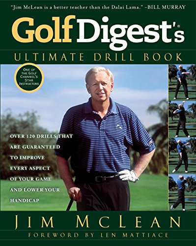 9781592408450: Golf Digest's Ultimate Drill Book: Over 120 Drills that Are Guaranteed to Improve Every Aspect of Your Game and Low