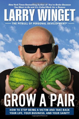9781592408467: Grow a Pair: How to Stop Being a Victim and Take Back Your Life, Your Business, and Your Sanity