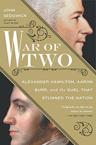 9781592408528: War of Two: Alexander Hamilton, Aaron Burr, and the Duel that Stunned the Nation