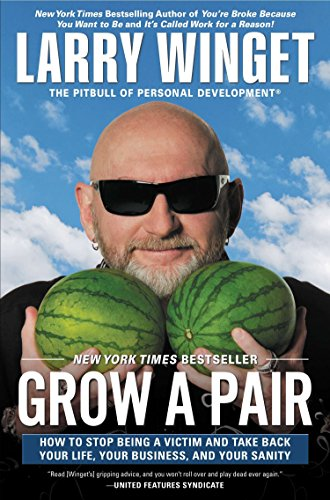 9781592408559: Grow a Pair: How to Stop Being a Victim and Take Back Your Life, Your Business, and Your Sanity
