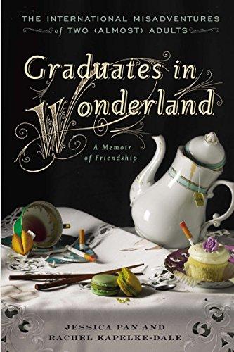 Graduates in Wonderland: The International Misadventures of: Pan, Jessica, Kapelke-Dale,