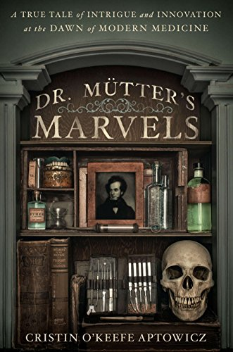 Dr. Mutter's Marvels: A True Tale of: Cristin O'Keefe Aptowicz