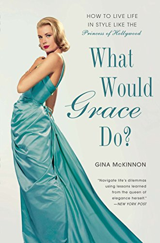 9781592408757: What Would Grace Do?: How to Live Life in Style Like the Princess of Hollywood