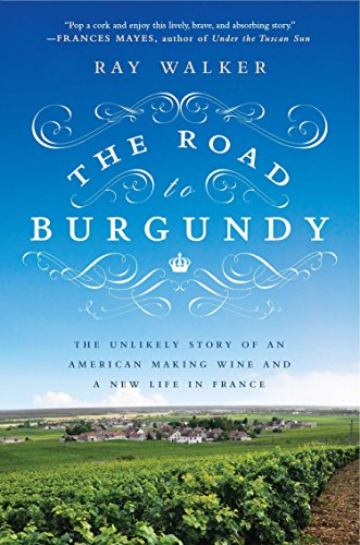 9781592408788: The Road to Burgundy: The Unlikely Story of an American Making Wine and a New Life in France