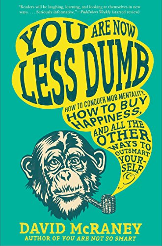 9781592408795: You Are Now Less Dumb: How to Conquer Mob Mentality, How to Buy Happiness, and All the Other Ways to Ou Tsmart Yourself