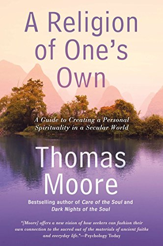 A Religion of One's Own: A Guide to Creating a Personal Spirituality in a Secular World: Moore...