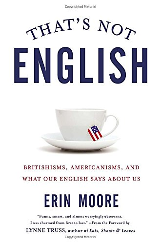 9781592408856: That's Not English: Britishisms, Americanisms, and What Our English Says about Us