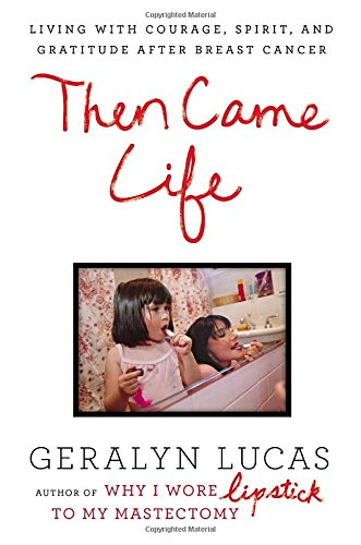 9781592408955: Then Came Life: Living with Courage, Spirit, and Gratitude After Breast Cancer