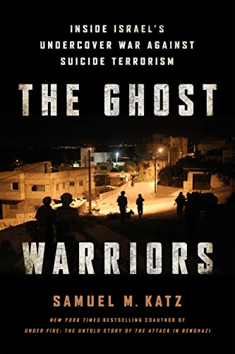 The Ghost Warriors: Inside Israel's Undercover War Against Suicide Terrorism: Samuel M. Katz