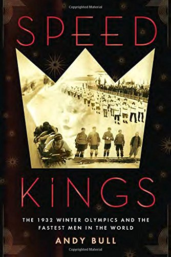 9781592409099: Speed Kings: The 1932 Winter Olympics and the Fastest Men in the World