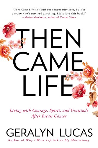 9781592409228: Then Came Life: Living with Courage, Spirit, and Gratitude After Breast Cancer