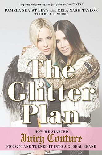 9781592409358: The Glitter Plan: How We Started Juicy Couture for $200 and Turned It into a Global Brand