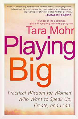 9781592409600: Playing Big: Practical Wisdom for Women Who Want to Speak Up, Create, and Lead