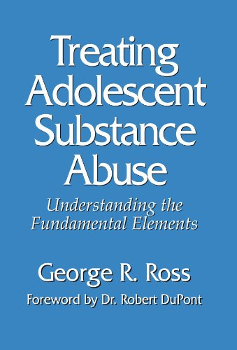 Treating Adolescent Substance Abuse: Understanding the Fundamental Elements: George R. Ross