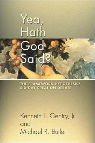 Yea, Hath God Said?: The Framework Hypothesis/Six-Day Creation Debate: Kenneth L. Gentry Jr.; ...