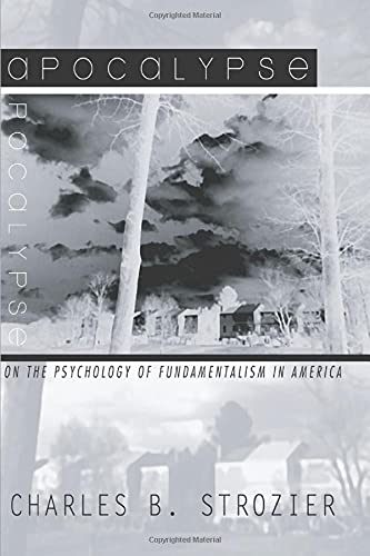 Apocalypse: On the Psychology of Fundamentalism in America: Charles B. Strozier