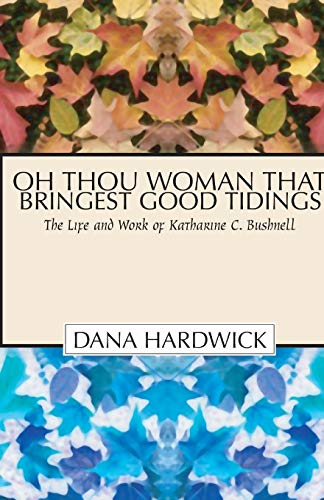 9781592440672: Oh Thou Woman That Bringest Good Tidings: The Life and Work of Katharine C. Bushnell