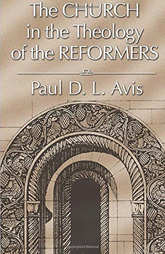 9781592441006: The Church in the Theology of the Reformers: