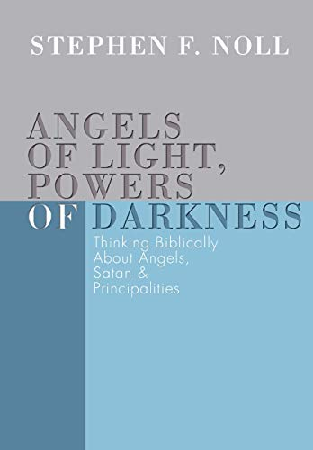 9781592442287: Angels of Light, Powers of Darkness: Thinking Biblically About Angels, Satan, and Principalities