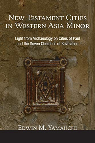 9781592442300: New Testament Cities in Western Asia Minor: Light from Archaeology on Cities of Paul and the Seven Churches of Revelation