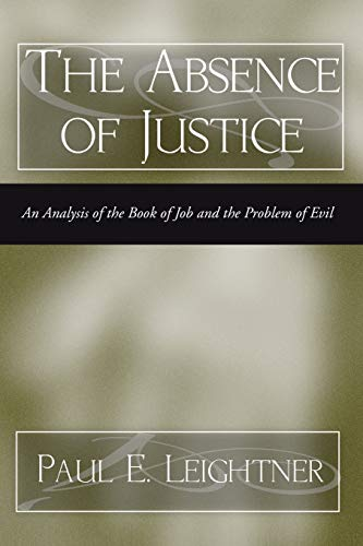 The Absence of Justice: An Analysis of the book of Job and the Problem of Evil: Paul Leightner