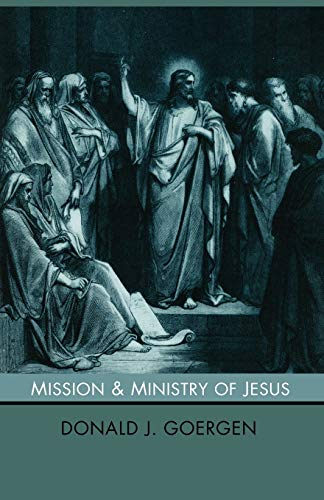 The Mission and Ministry of Jesus:: Goergen, Donald