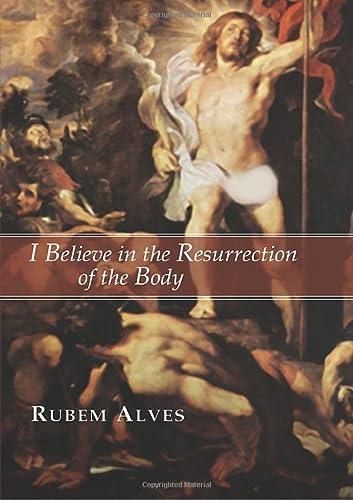 I Believe in the Resurrection of the: Rubem Alves