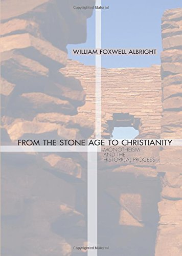 From the Stone Age to Christianity: Monotheism and the Historical Process: William F. Albright