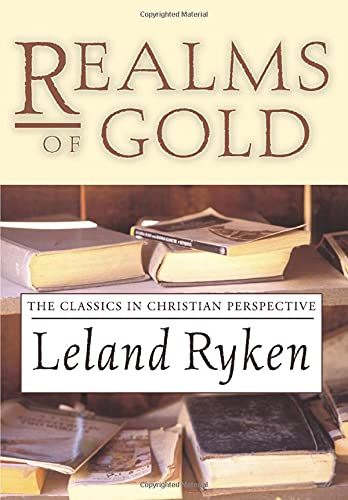 Realms of Gold: The Classics in Christian Perspective (9781592443406) by Leland Ryken